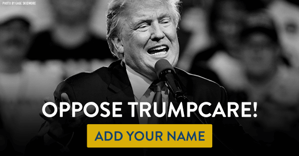 Oppose Trumpcare! Add your name!