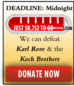 Deadline: Midnight. We can defeat Karl Rove and the Koch Brothers. Only $8,752 to go.