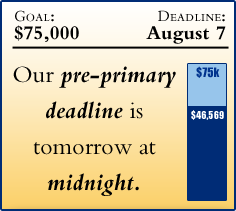 Time's running out before the pre-primary fundraising deadline | Goal: $75,000 | Deadline: August 7