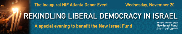 [image - The Inaugural NIF Atlanta Donor Event - Rekindling Liberal Democracy in Israel: Challenges and Opportunities - A special evening to benefit the New Israel Fund - Wednesday, November 20th